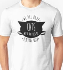 SIR, WE ALL HAVE CATS WE'D RATHER BE PLAYING WITH. T-Shirt