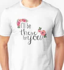 Friends I'll Be There For You - Floral Unisex T-Shirt