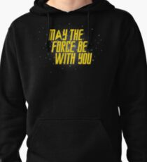 May the Force Be With You Pullover Hoodie