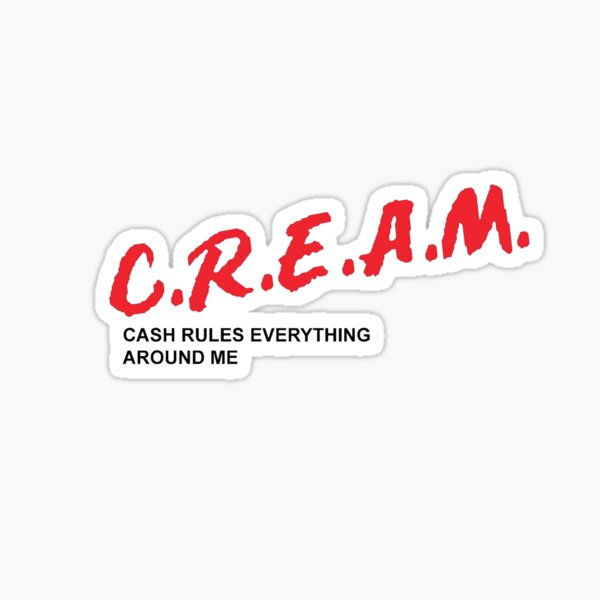 C.R.E.A.M. cash rules everything around me Sticker