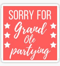 Sorry For Grand Ole Partying  Sticker