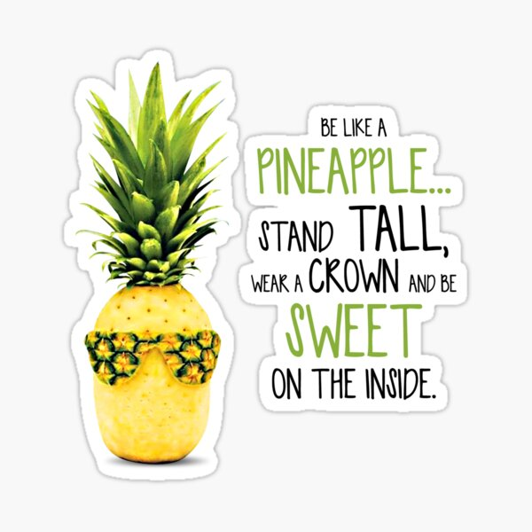 Be Like A Pineapple Stand Tall Wear A Crown Be Sweet On The Inside Sticker