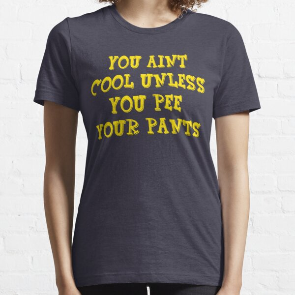 Billy Madison - You Aint Cool Unless You Pee Your Pants Essential T-Shirt