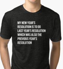 Last Years Resolution Funny Tri-blend T-Shirt