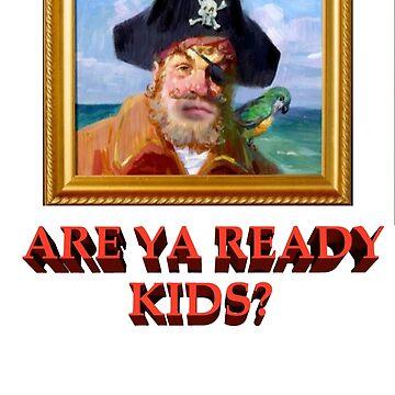 ARE YA READY KIDS? by MilleniumIbis