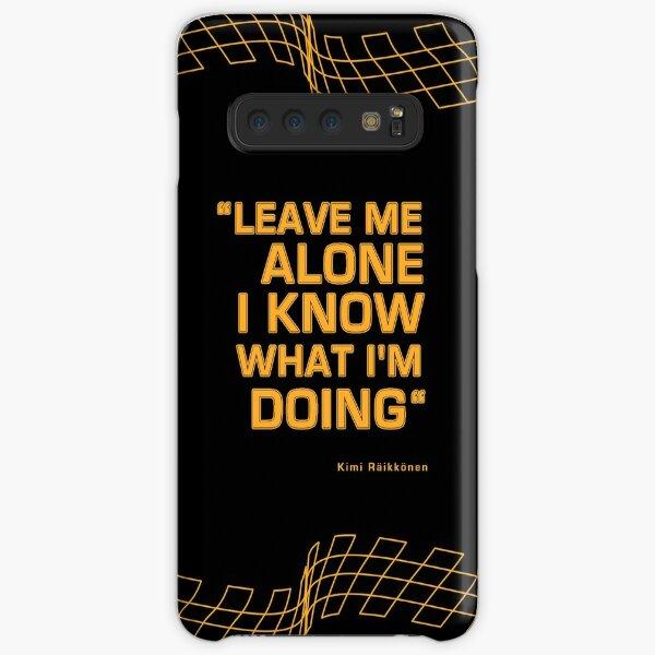 "Kimi Raikkonen  - ""Leave me alone. I know what I'm doing"" Samsung Galaxy Snap Case"