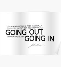 going out, going in - john muir Poster