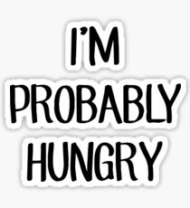 I'm Probably Hungry Sticker