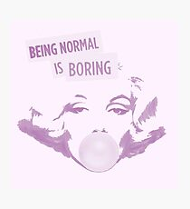Being Normal is Boring Photographic Print