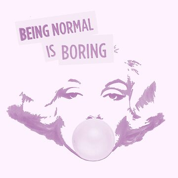 Being Normal is Boring by JohnLucke