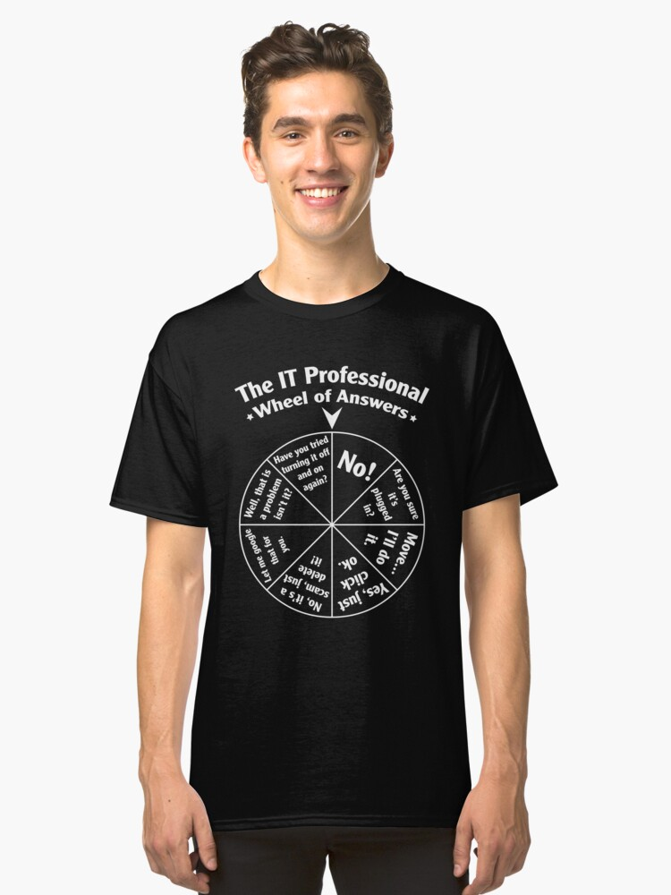 The IT Professional Wheel of Answers. Classic T-Shirt Front