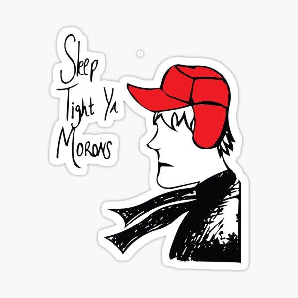 Sleep Tight Ya Morons Sticker