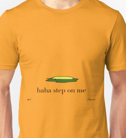 Haha step on me Unisex T-Shirt