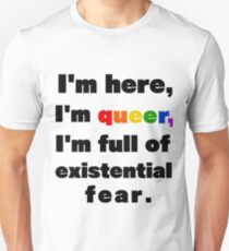 I'm here, I'm queer T-Shirt