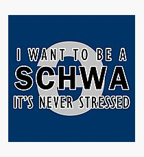 I Want to be a Schwa - It's Never Stressed | Linguistics Photographic Print