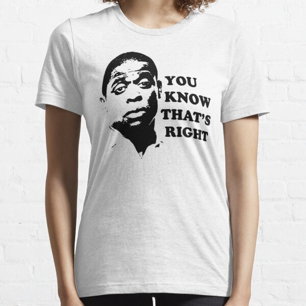 You Know That's Right Essential T-Shirt