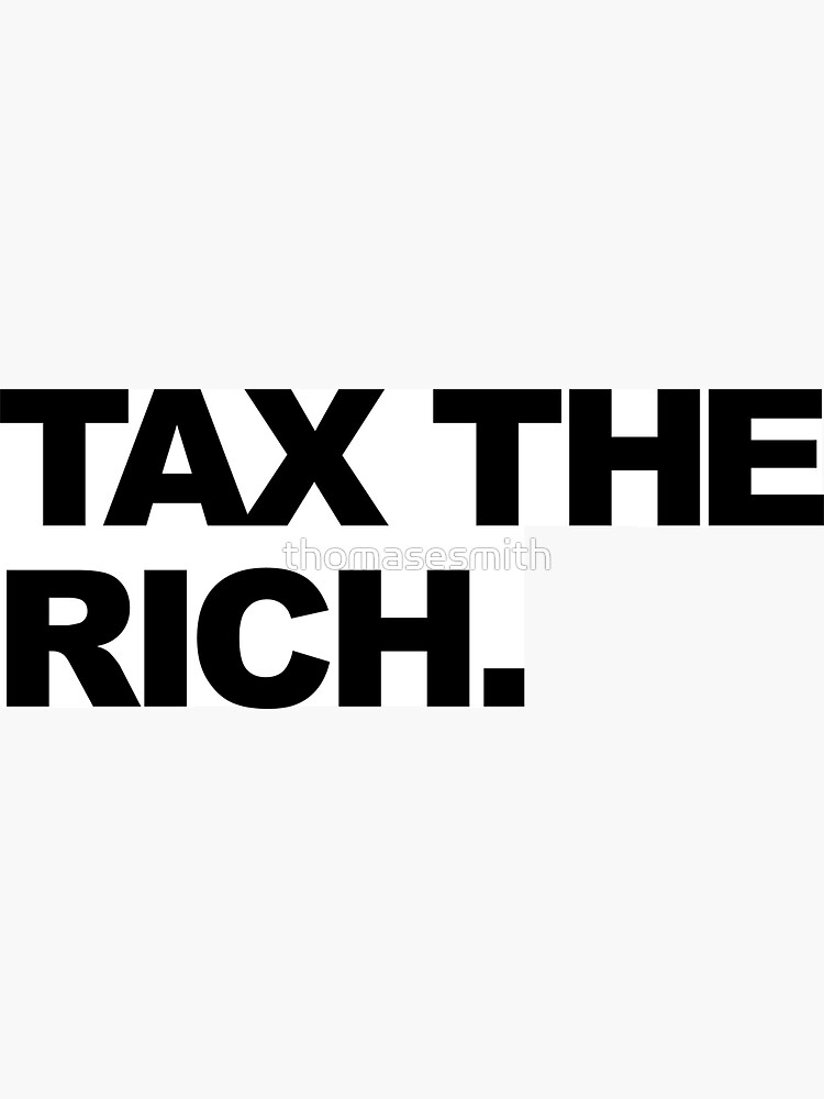 TAX THE RICH by thomasesmith