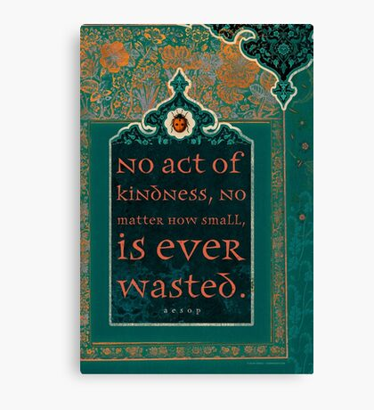 No Act of Kindness... Canvas Print
