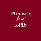 All You Need is Wine  by Greenbaby