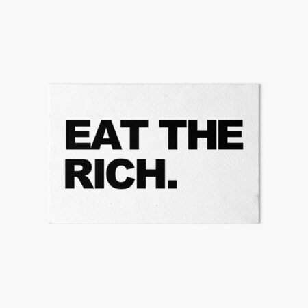 EAT THE RICH Art Board Print