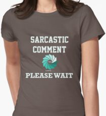 Sarcastic Comment Loading Please Wait Women's Fitted T-Shirt