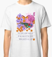 The love who dwells in me Classic T-Shirt