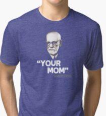 """Your Mom"" - Sigmund Freud Quote Tri-blend T-Shirt"