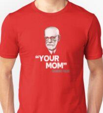 """Your Mom"" - Sigmund Freud Quote Unisex T-Shirt"