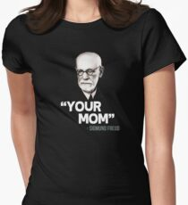 """Your Mom"" - Sigmund Freud Quote Women's Fitted T-Shirt"