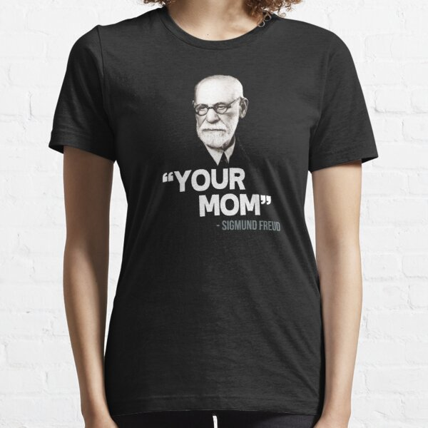 """Your Mom"" - Sigmund Freud Quote Essential T-Shirt"
