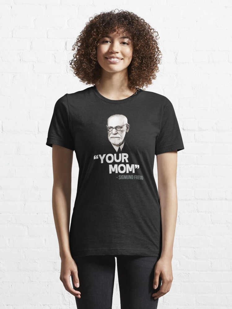 """Alternate view of """"Your Mom"""" - Sigmund Freud Quote Essential T-Shirt"""