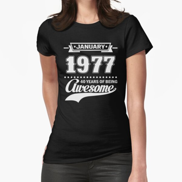 January 1977 40 Years Of Being Awesome Fitted T-Shirt