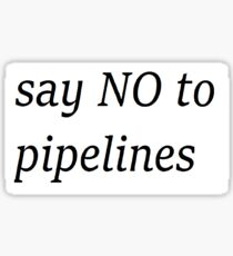 say NO to pipelines Sticker