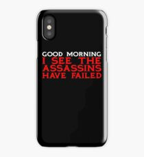 Good Morning I see the assassins have failed iPhone Case/Skin