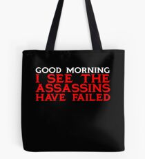 Good Morning I see the assassins have failed Tote Bag