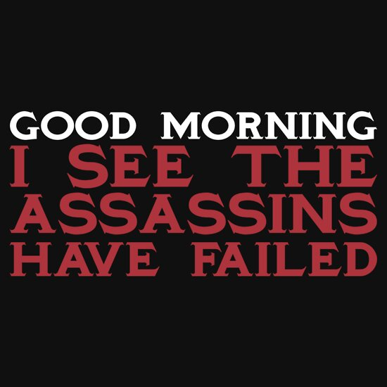TShirtGifter presents: Good Morning I see the assassins have failed | Unisex T-Shirt