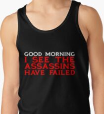 Good Morning I see the assassins have failed Tank Top