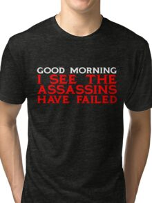 Good Morning I see the assassins have failed Tri-blend T-Shirt