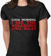 Good Morning I see the assassins have failed Women's Fitted T-Shirt