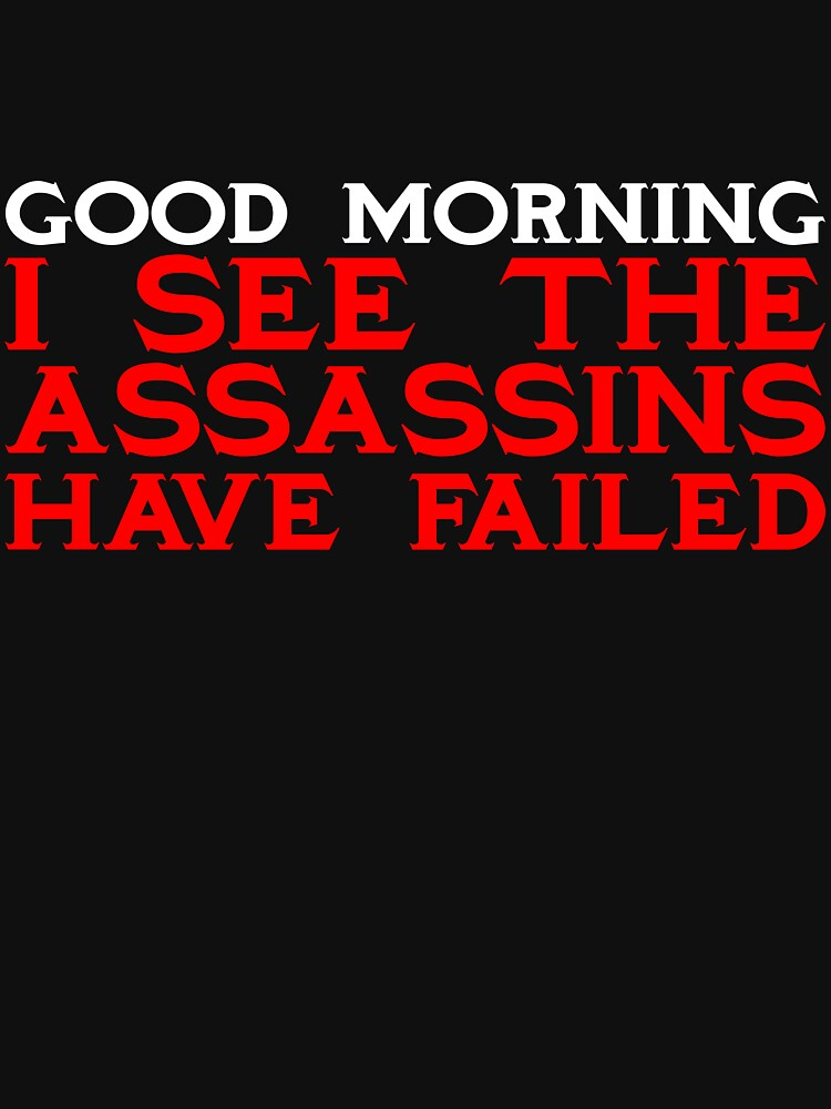 Good Morning I see the assassins have failed by SlubberBub