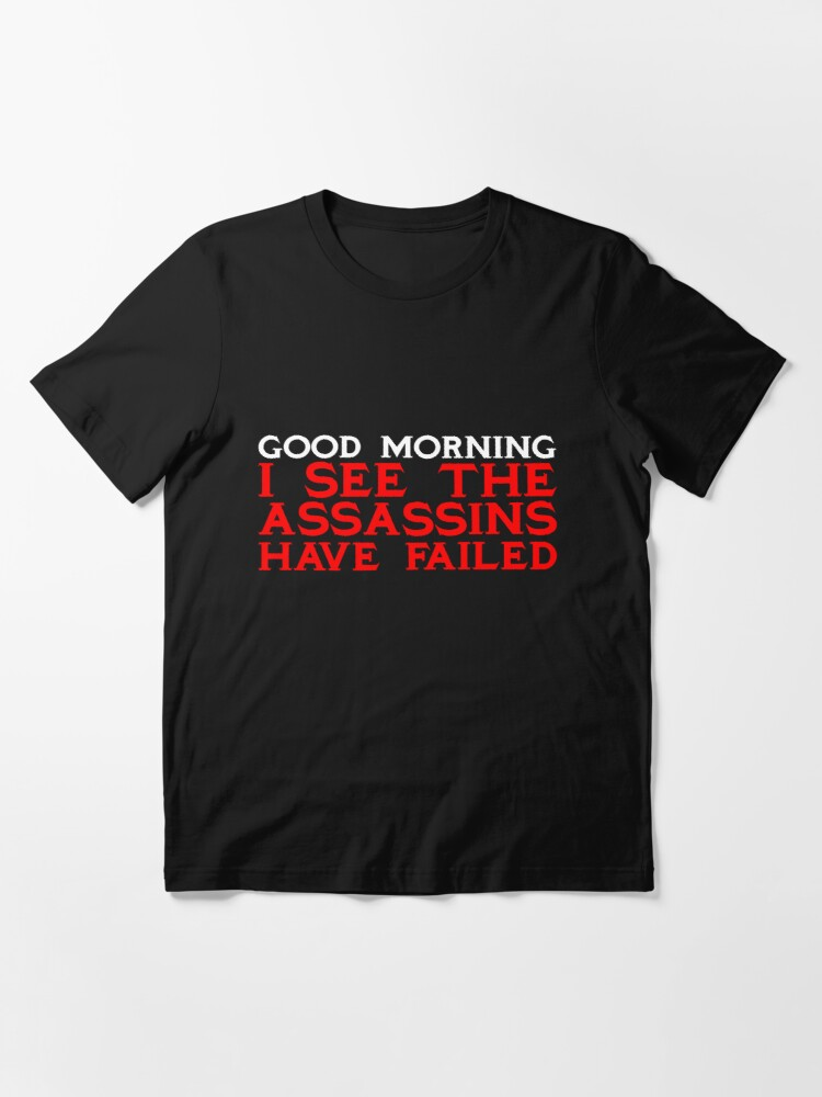 Alternate view of Good Morning I see the assassins have failed Essential T-Shirt
