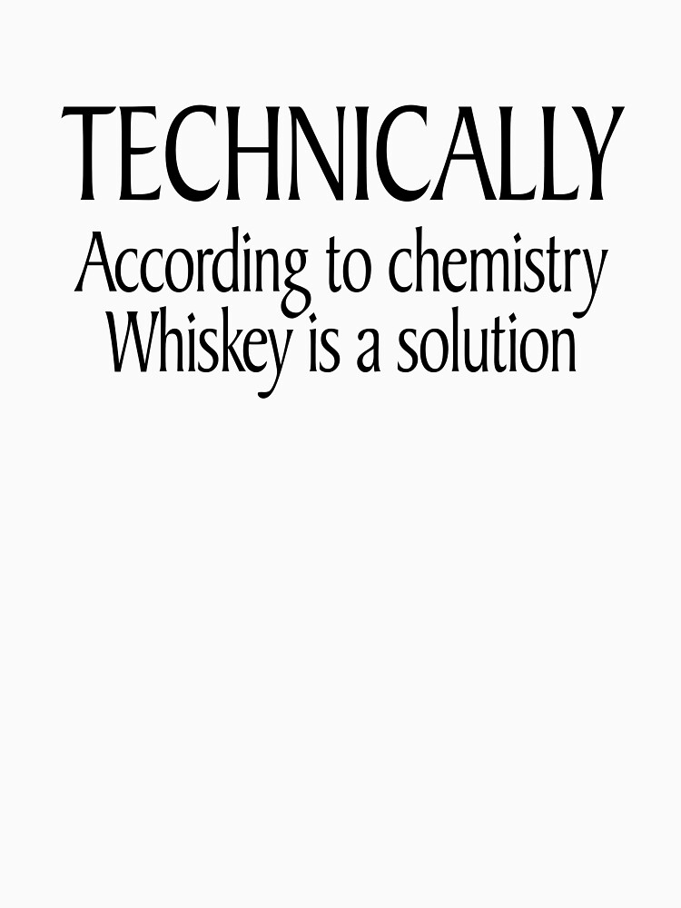 Technically According to chemistry Whiskey is a solution by SlubberBub