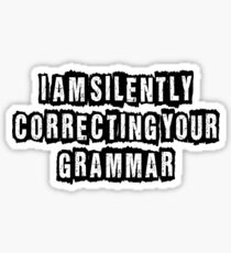 I am silently correcting your grammar Sticker