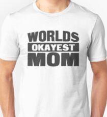 Worlds okayest mom Unisex T-Shirt