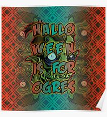 Halloween is for Ogres Poster