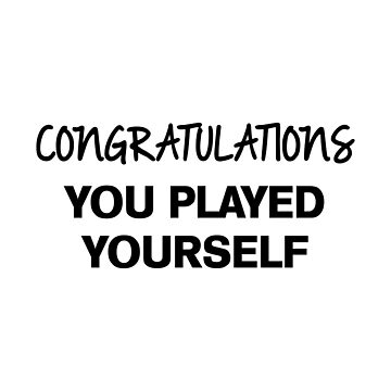 Congratulations You Played Yourself by DJBALOGH