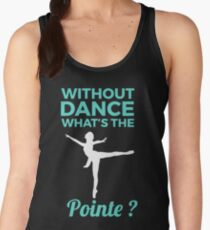 Without dance what's the pointe Tank Top T-Shirt