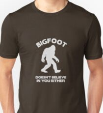 Bigfoot Doesn't Believe In You Either Unisex T-Shirt