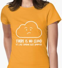 There Is No Cloud, It's Just Someone Else's Computer  Womens Fitted T-Shirt