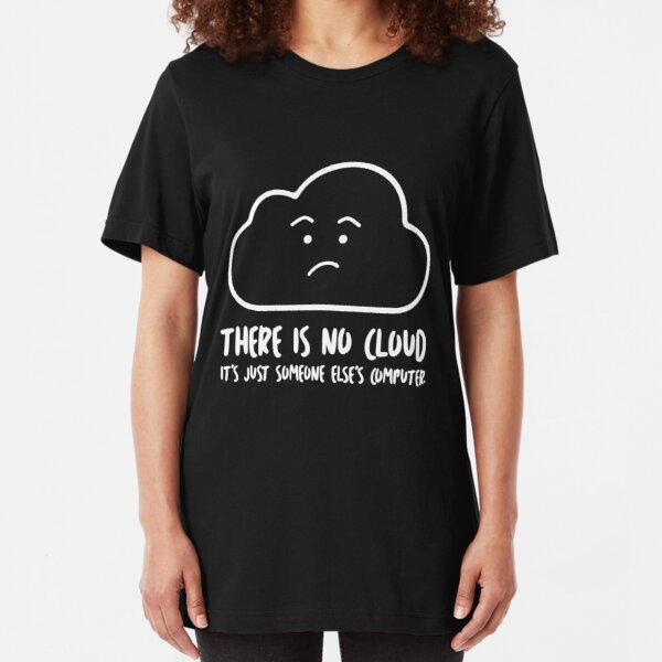 There Is No Cloud, It's Just Someone Else's Computer  Slim Fit T-Shirt